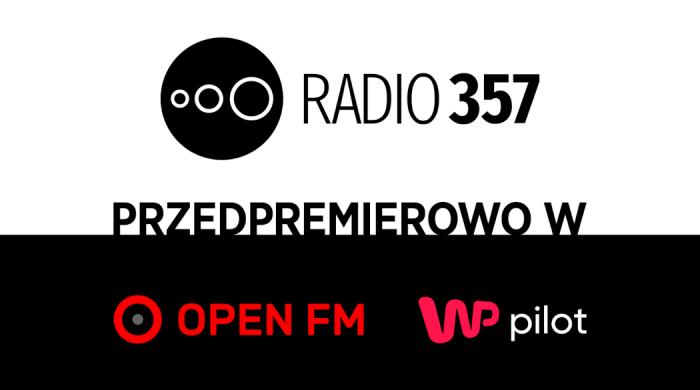 Radio 357 Przedpremierowo w Open FM i WP Pilot